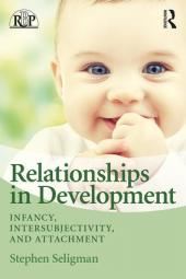 Relationships in Development: Infancy, Intersubjectivity, and Attachment