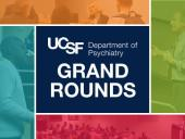 UCSF Psychiatry Grand Rounds